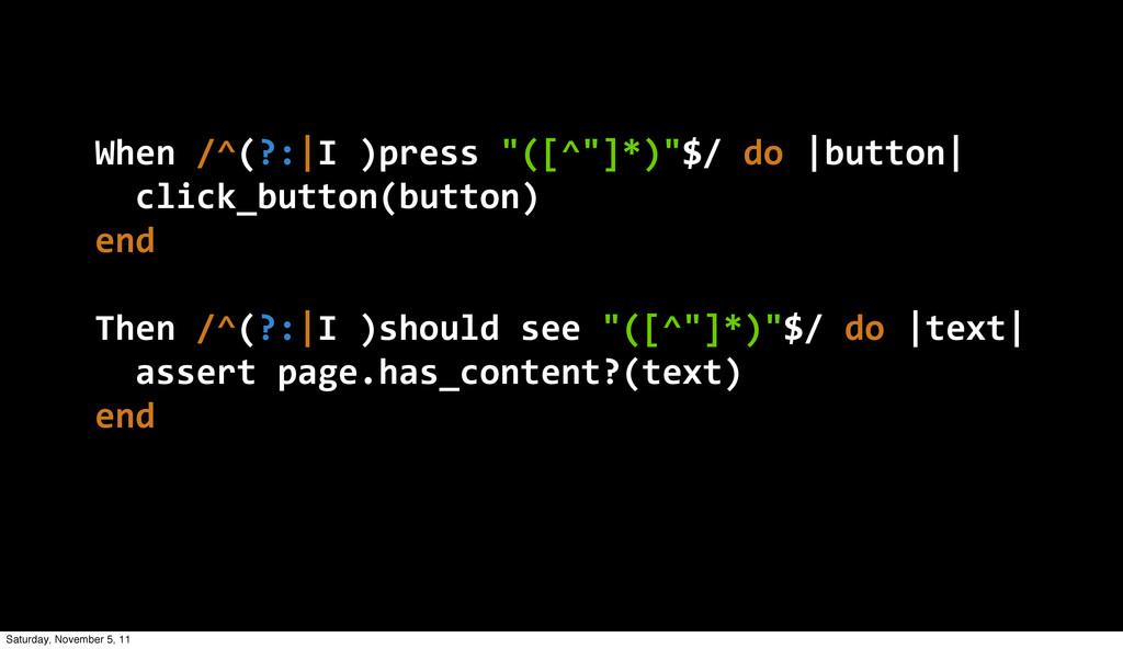 """When /^(?: I )press """"([^""""]*)""""$/ do  button..."""