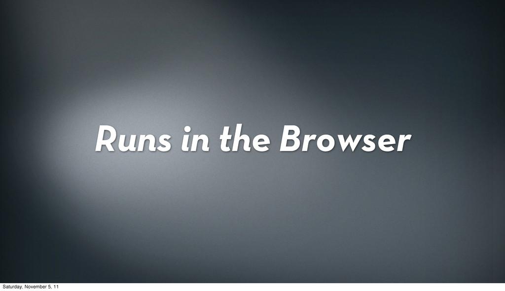 Runs in the Browser Saturday, November 5, 11