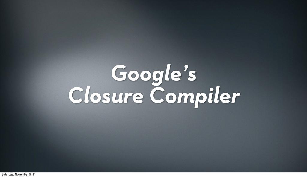 Google's Closure Compiler Saturday, November 5,...