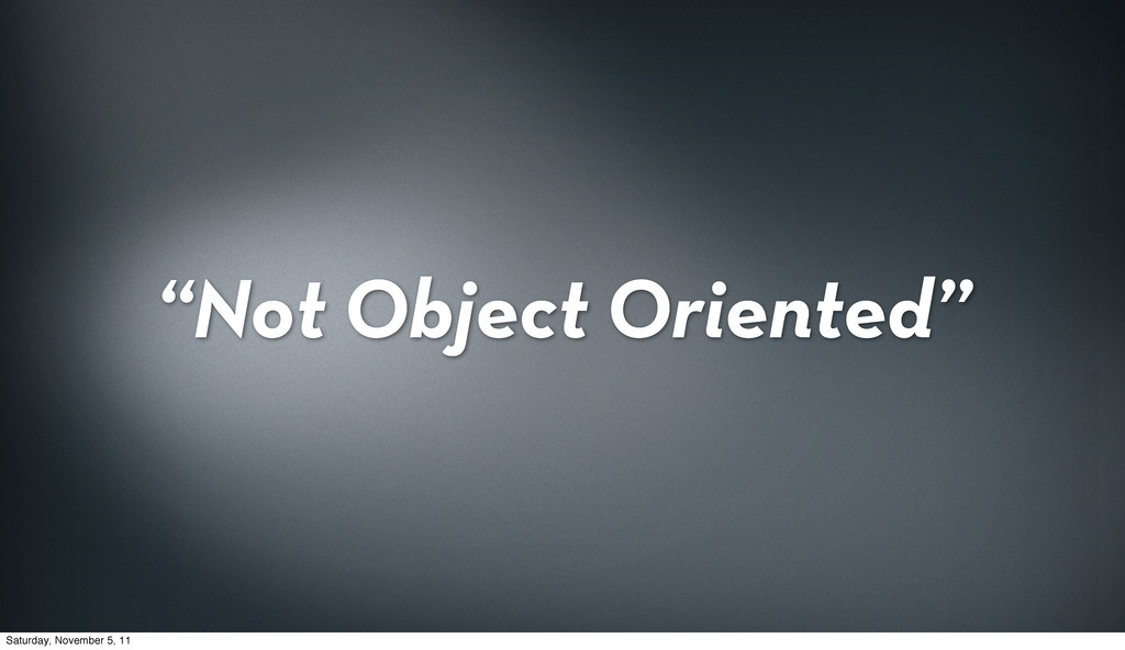 """Not Object Oriented"" Saturday, November 5, 11"