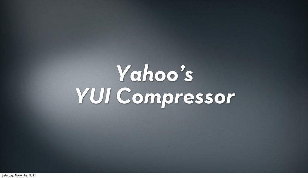 Yahoo's YUI Compressor Saturday, November 5, 11