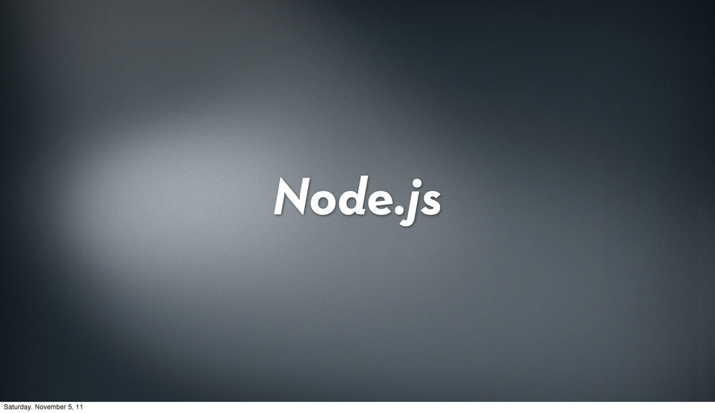 Node.js Saturday, November 5, 11