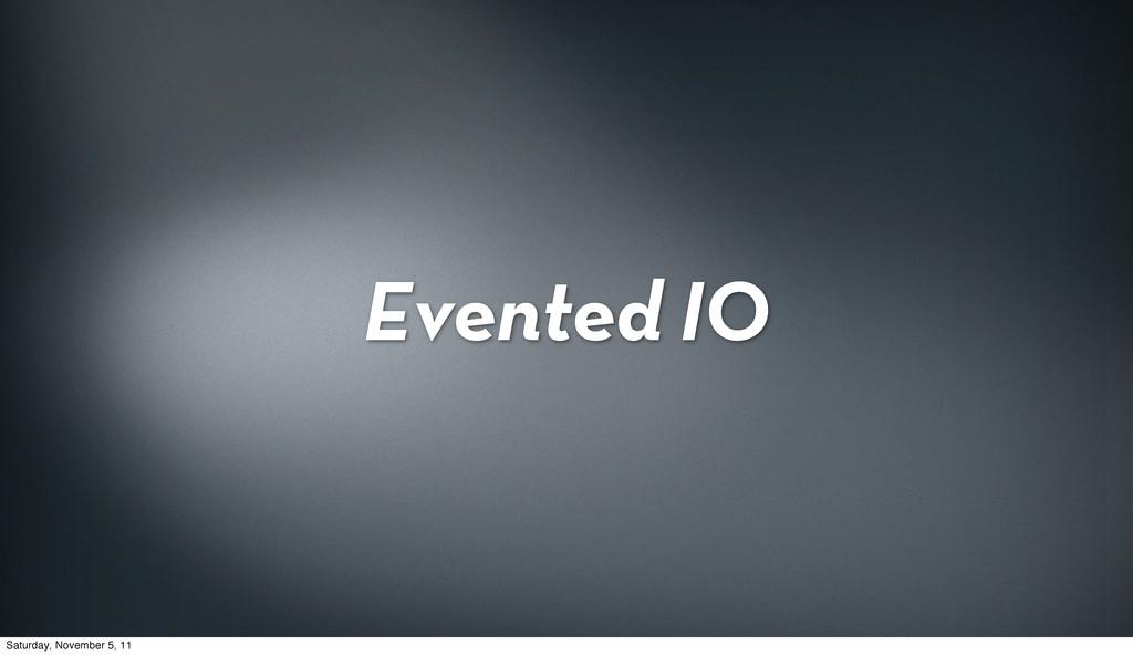 Evented IO Saturday, November 5, 11