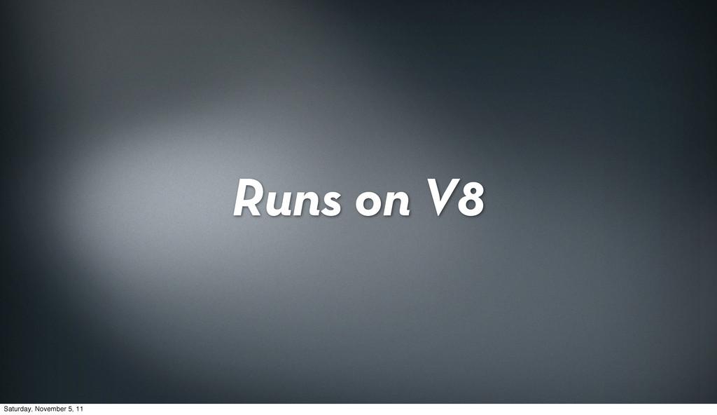 Runs on V8 Saturday, November 5, 11