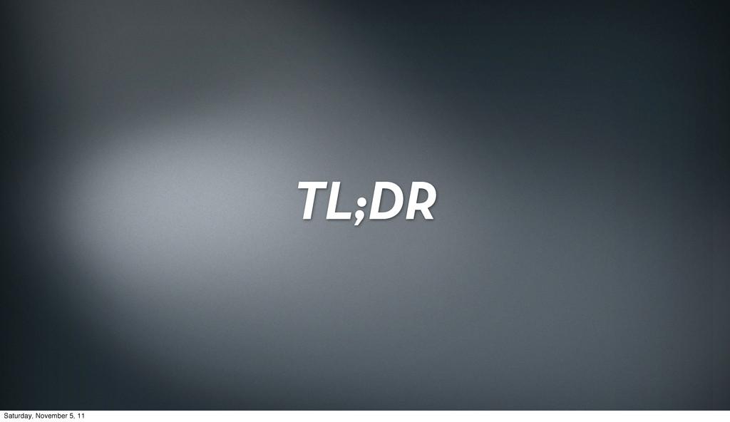 TL;DR Saturday, November 5, 11