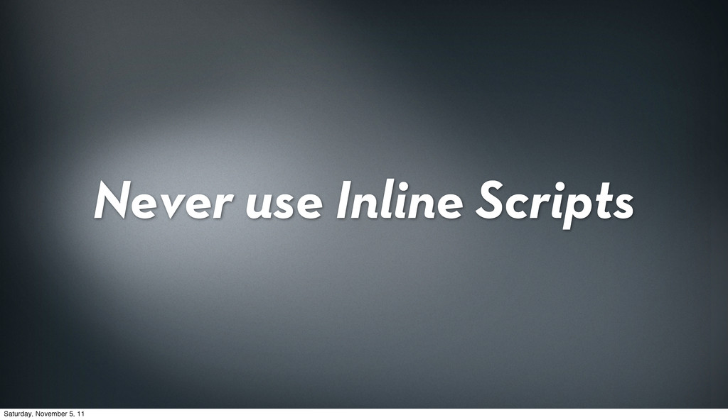 Never use Inline Scripts Saturday, November 5, ...