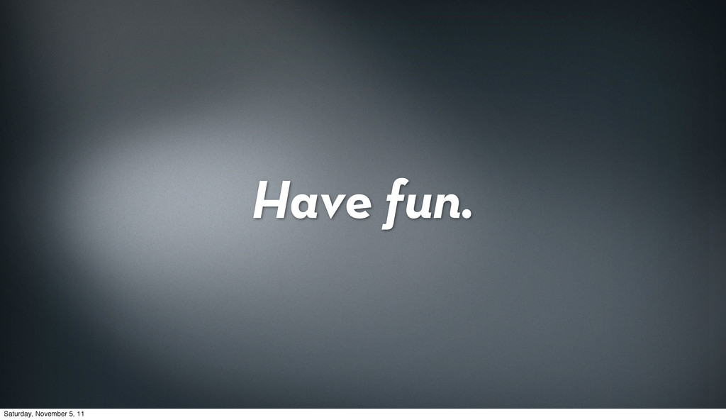 Have fun. Saturday, November 5, 11