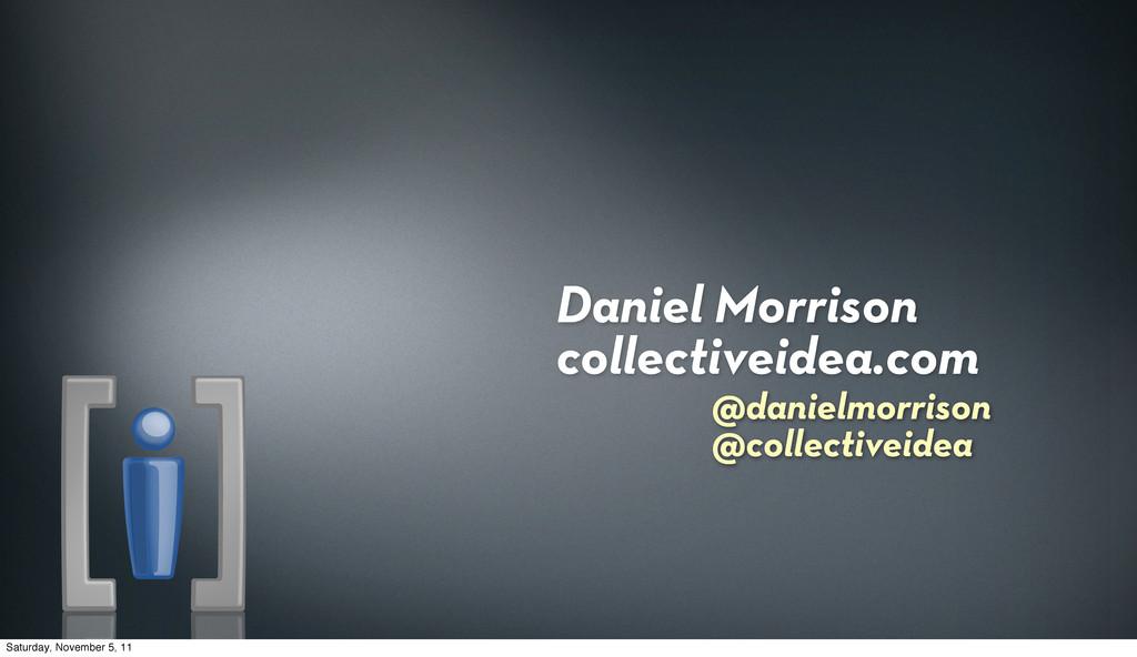 Daniel Morrison collectiveidea.com @danielmorri...