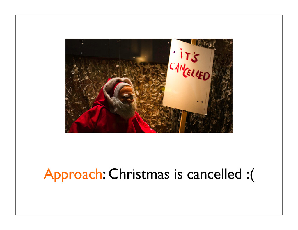 Approach: Christmas is cancelled :(