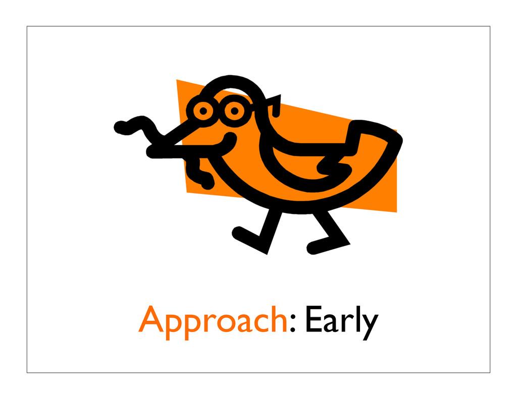 Approach: Early