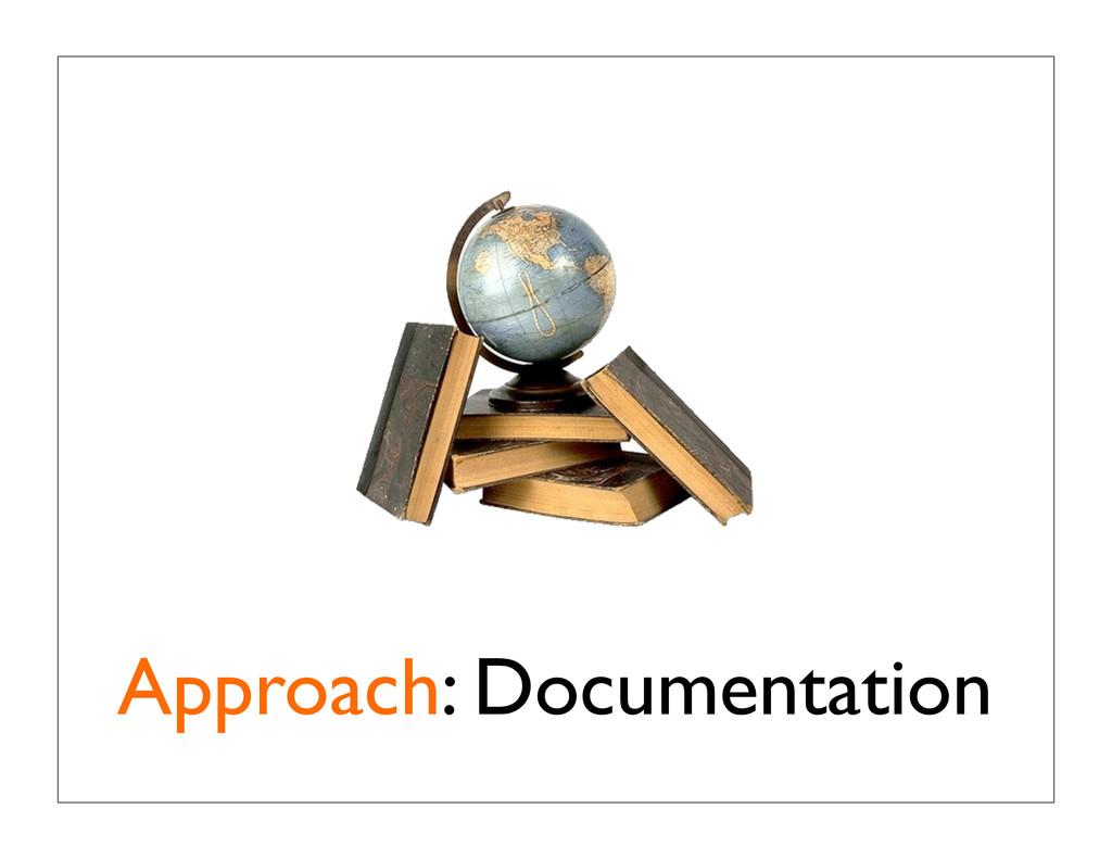 Approach: Documentation