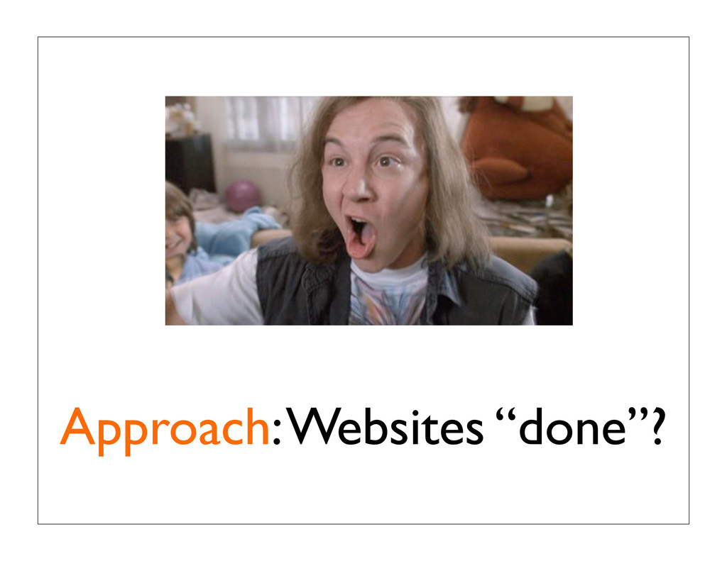 """Approach: Websites """"done""""?"""