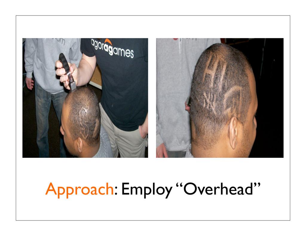 "Approach: Employ ""Overhead"""