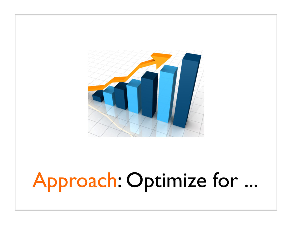 Approach: Optimize for ...