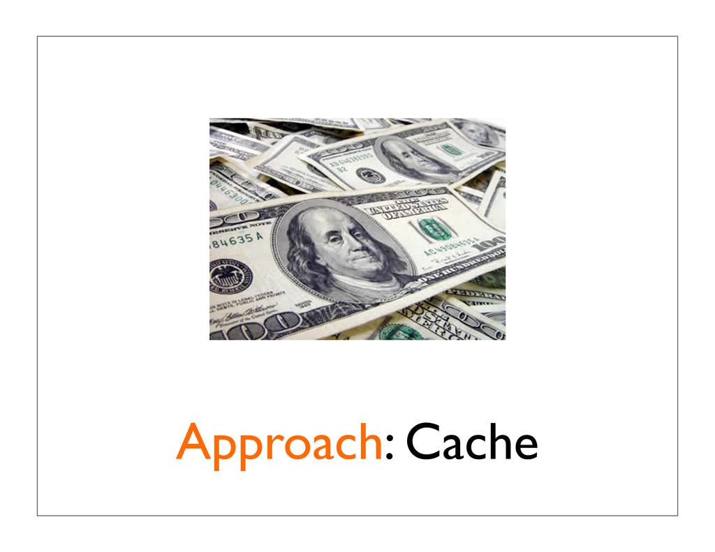 Approach: Cache