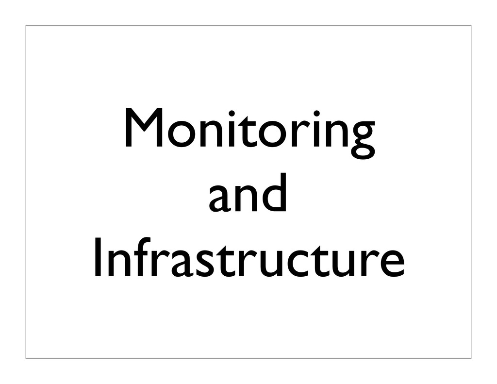 Monitoring and Infrastructure