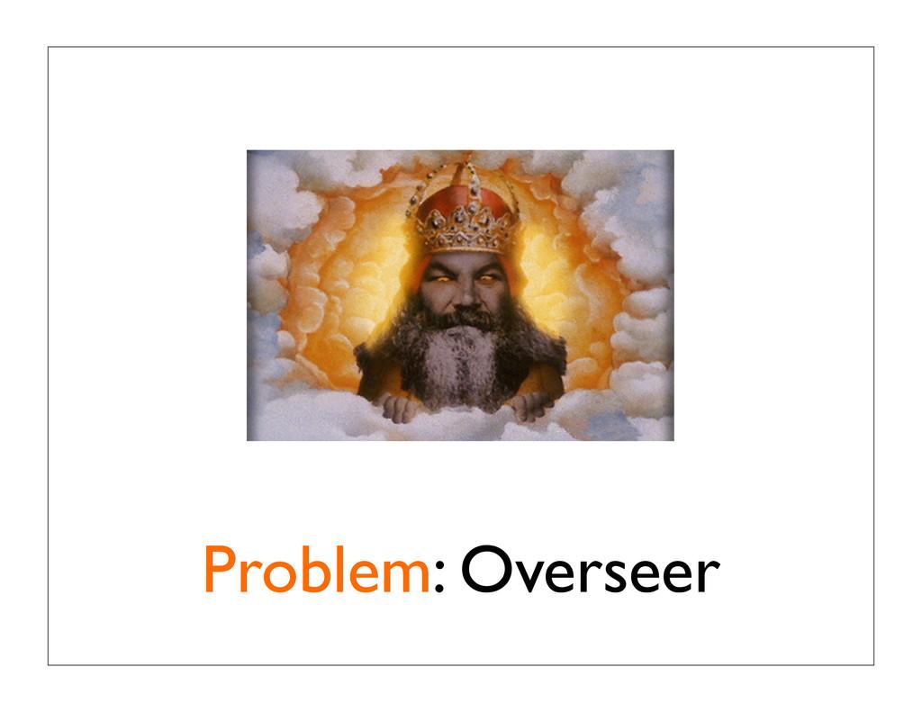 Problem: Overseer