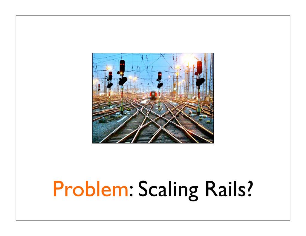 Problem: Scaling Rails?