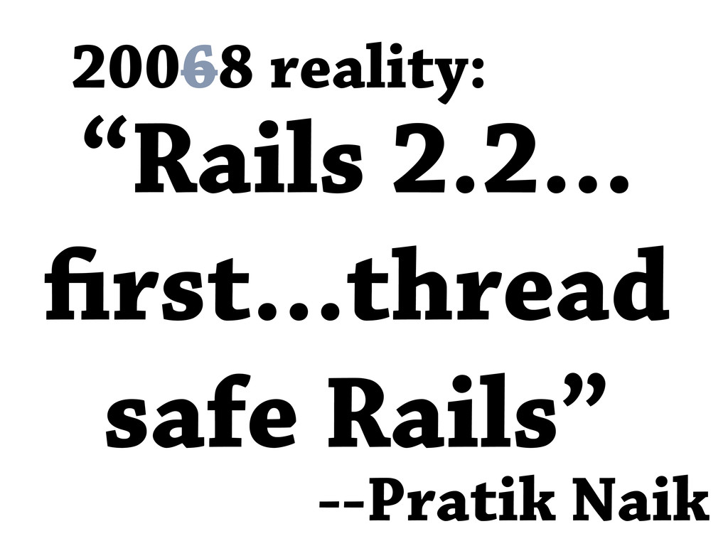 "20068 reality: ""Rails 2.2... rst...thread safe ..."