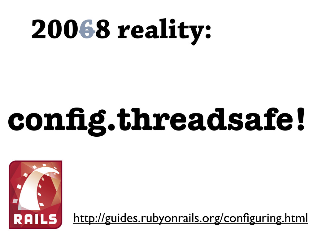 20068 reality: config.threadsafe! http://guides....