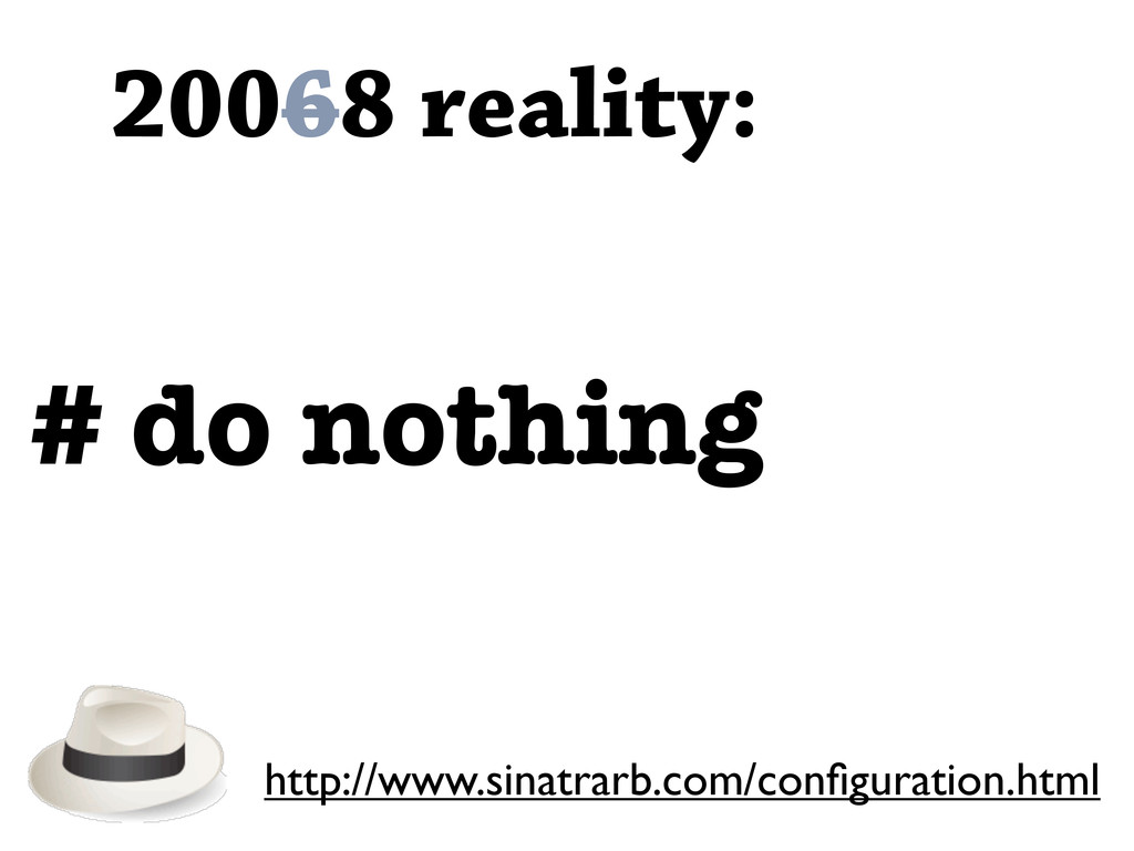 20068 reality: # do nothing http://www.sinatrar...