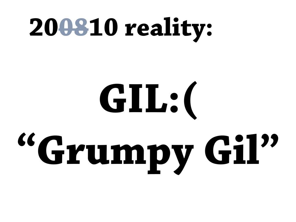 "200810 reality: GIL:( ""Grumpy Gil"""
