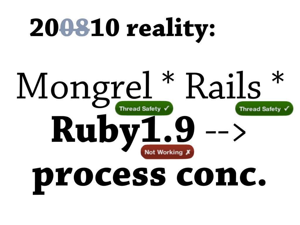Mongrel * Rails * Ruby1.9 --> process conc. 200...