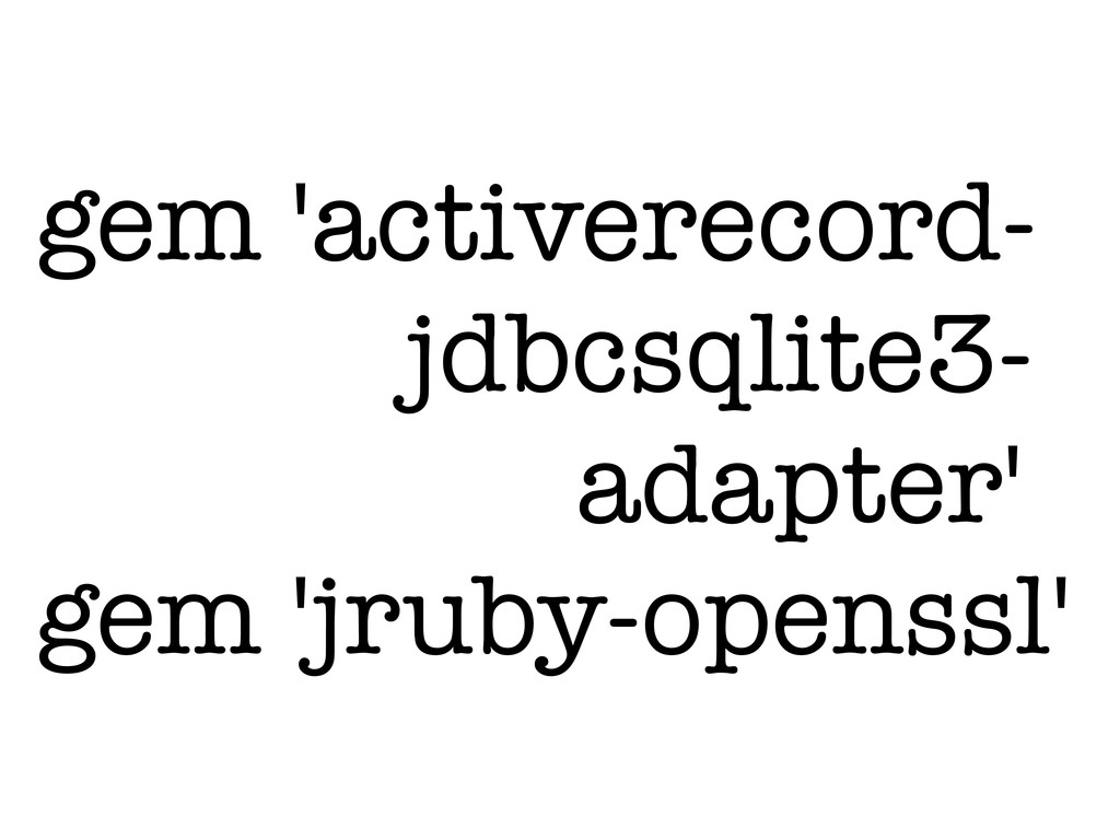 gem 'activerecord- jdbcsqlite3- adapter' gem 'j...