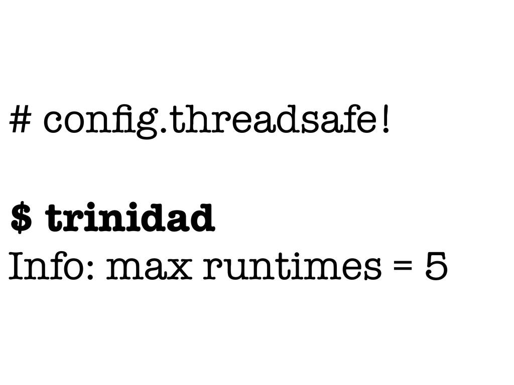 # config.threadsafe! $ trinidad Info: max runtim...