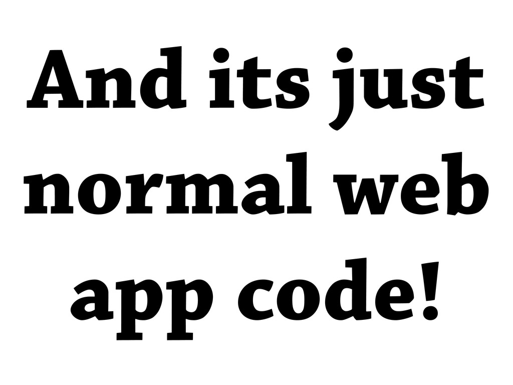 And its just normal web app code!