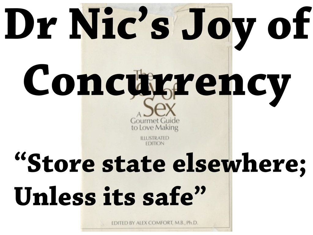 """Store state elsewhere; Unless its safe"" Dr Nic..."
