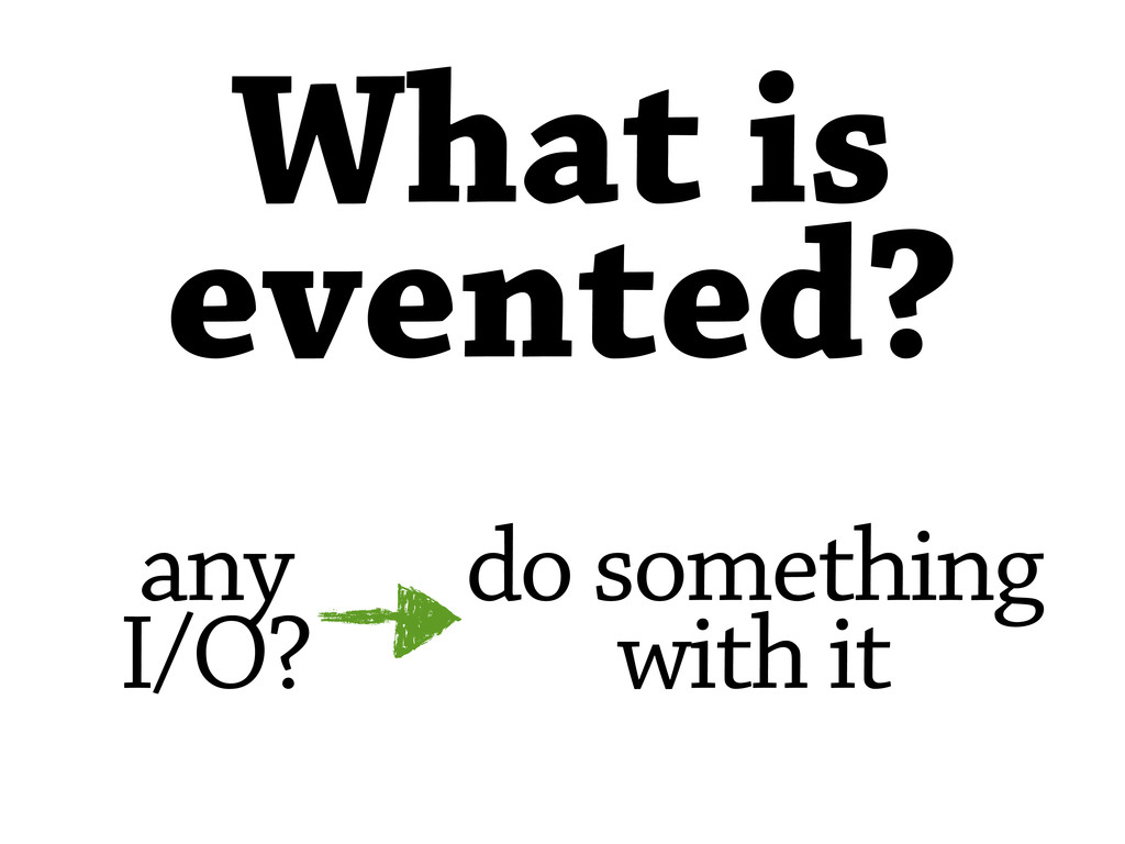 What is evented? any I/O? do something with it