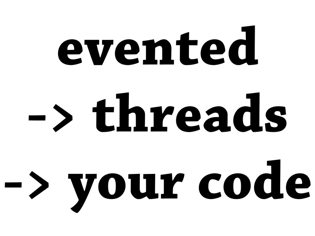 evented -> threads -> your code