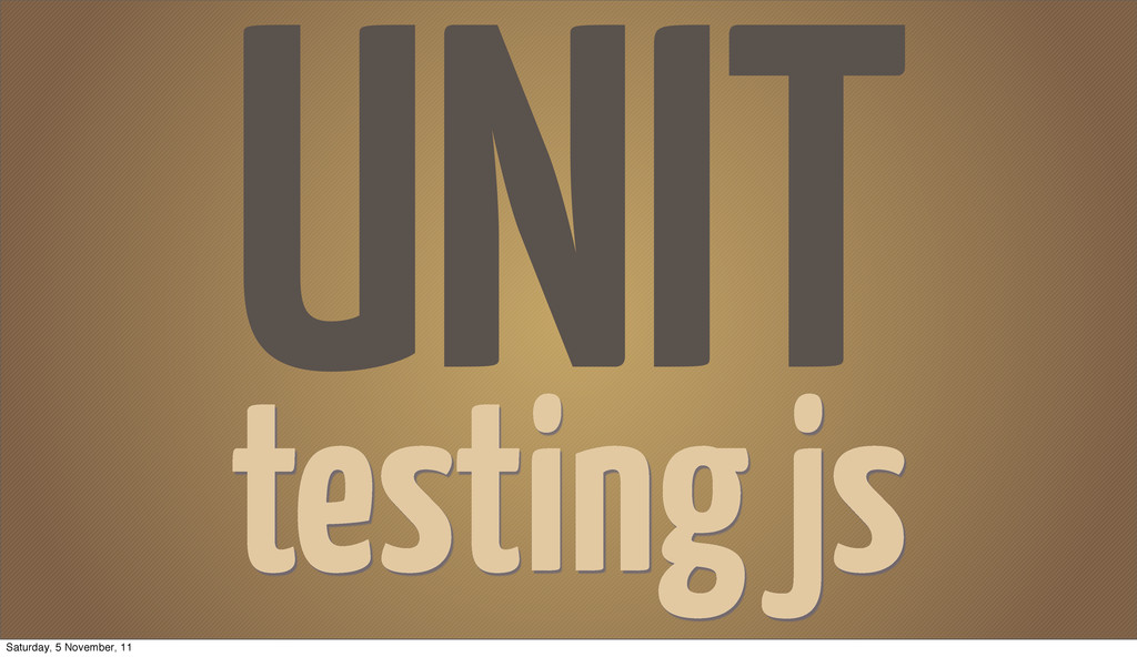 UNIT testing js Saturday, 5 November, 11