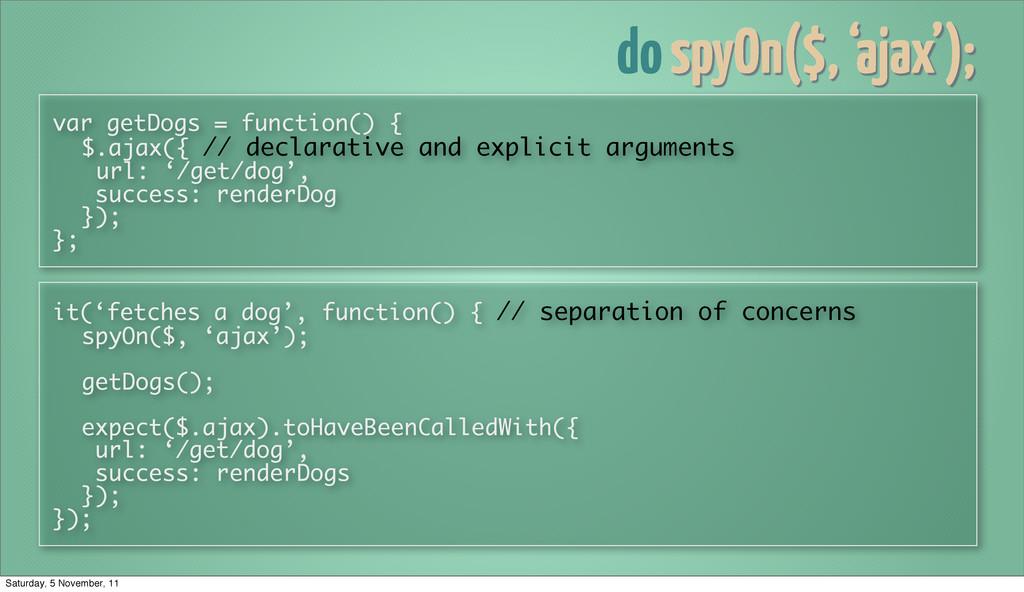 dospyOn($, 'ajax'); var getDogs = function() { ...