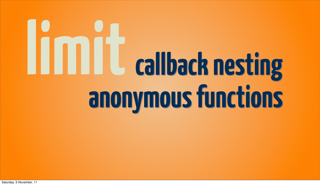 limitcallback nesting anonymous functions Satur...