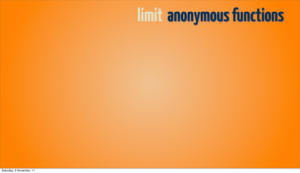 limit anonymous functions Saturday, 5 November,...