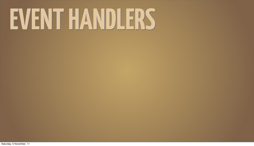 EVENT HANDLERS Saturday, 5 November, 11