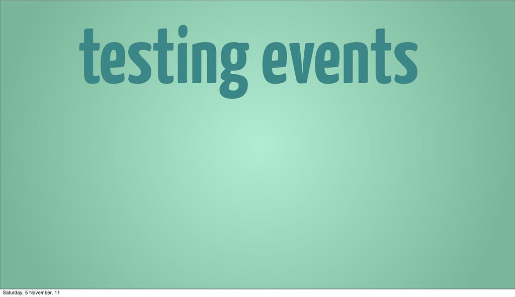 testing events Saturday, 5 November, 11