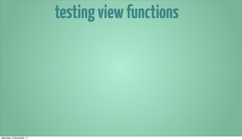 testing view functions Saturday, 5 November, 11