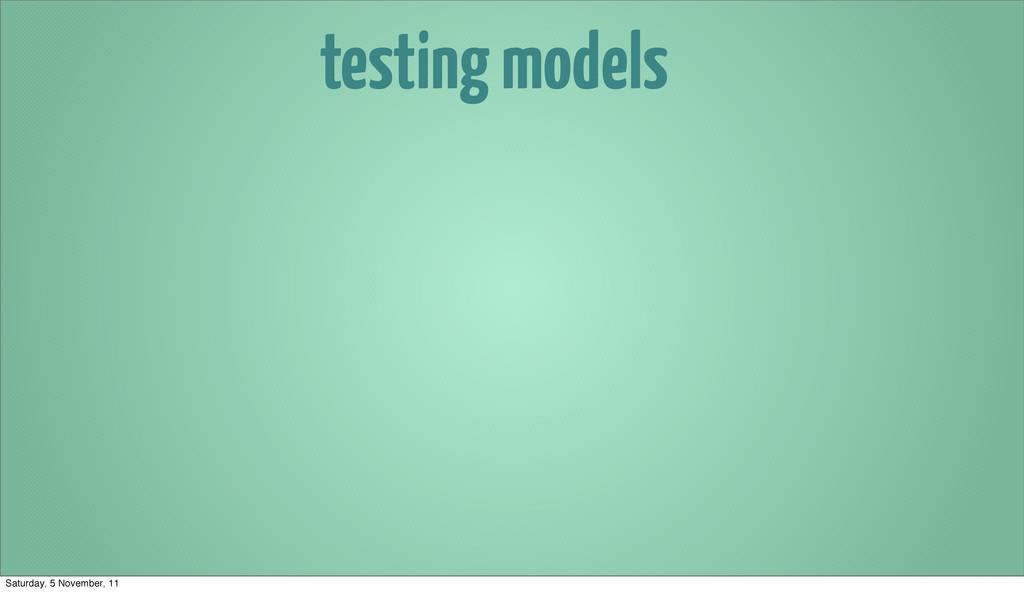 testing models Saturday, 5 November, 11