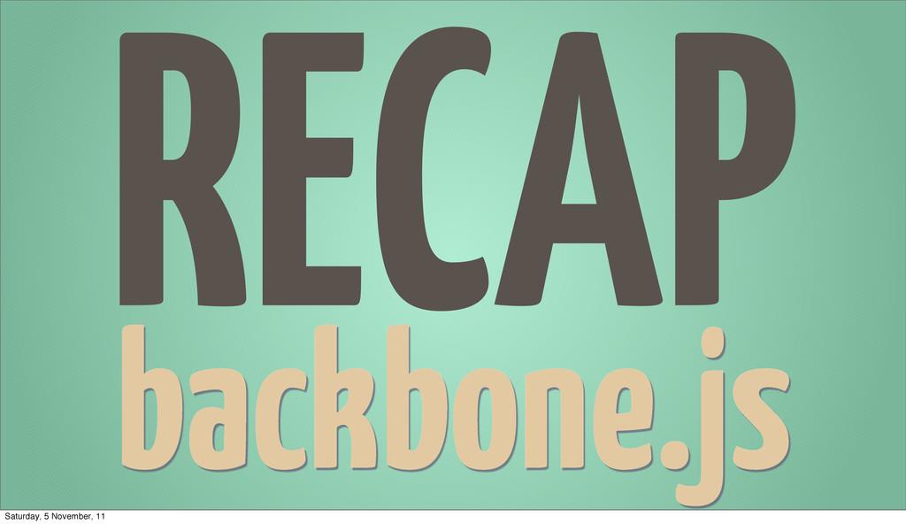 RECAP backbone.js Saturday, 5 November, 11