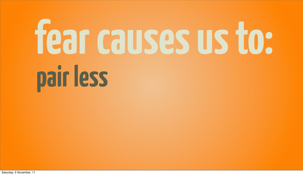 fear causes us to: pair less Saturday, 5 Novemb...
