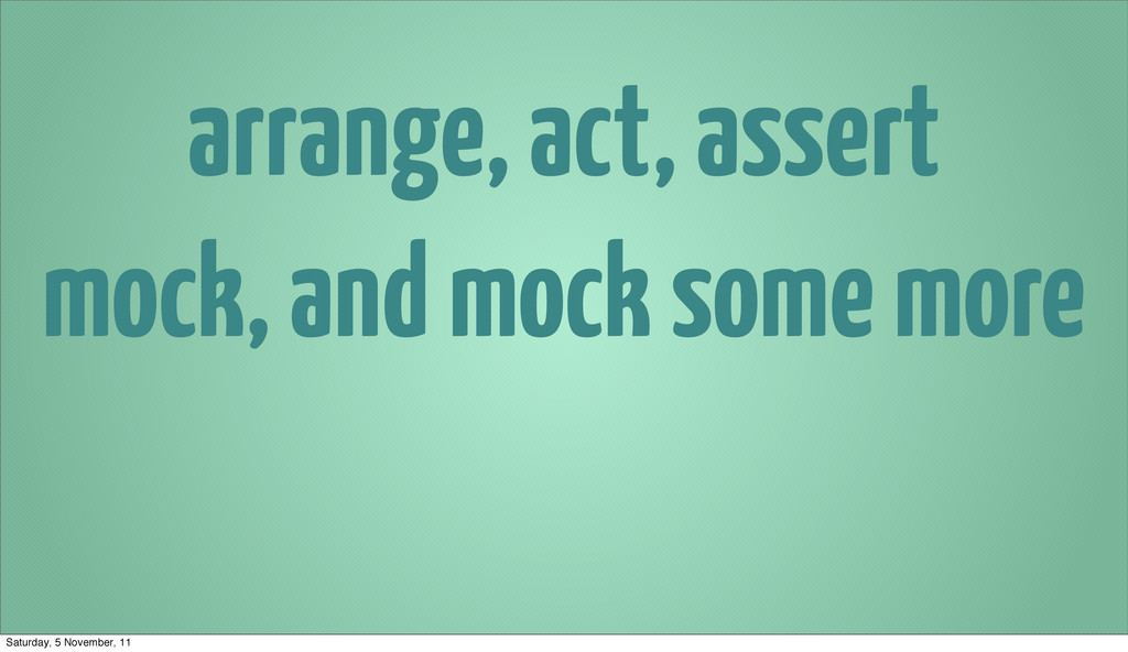 arrange, act, assert mock, and mock some more S...