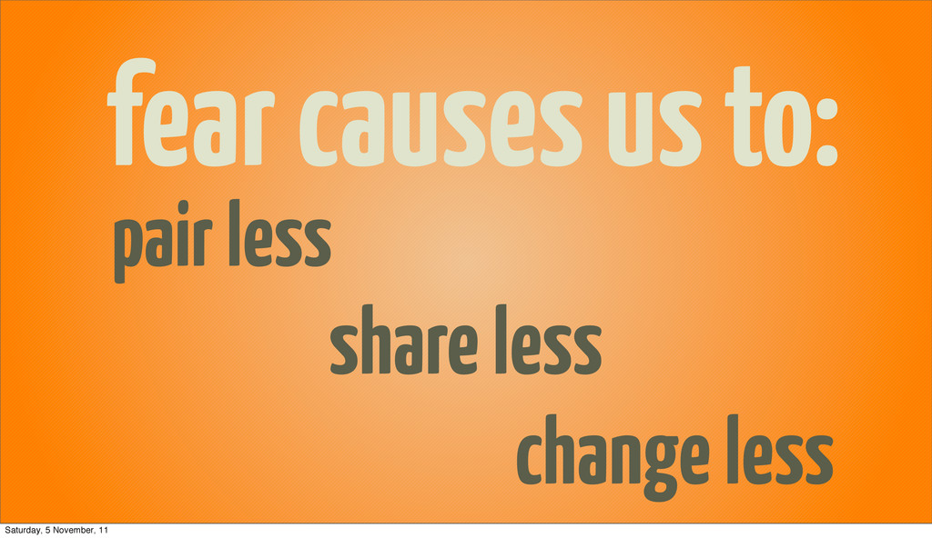 fear causes us to: pair less share less change ...