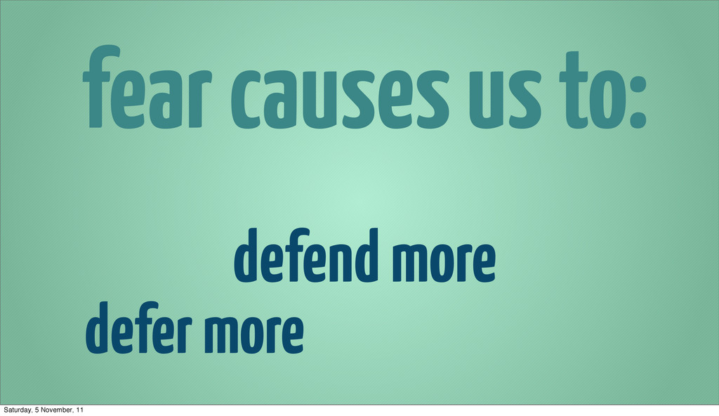 fear causes us to: defer more defend more Satur...