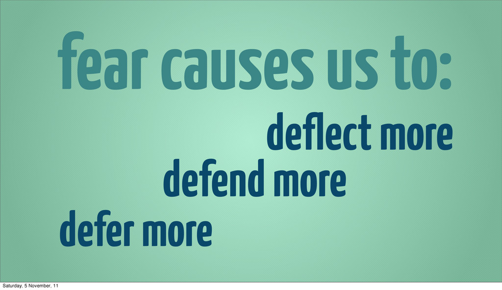 fear causes us to: defer more defend more defle...