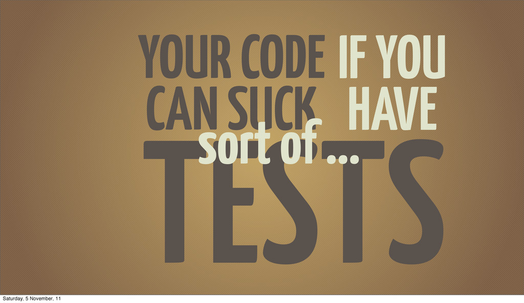 YOUR CODE CAN SUCK TESTS IF YOU HAVE sort of .....