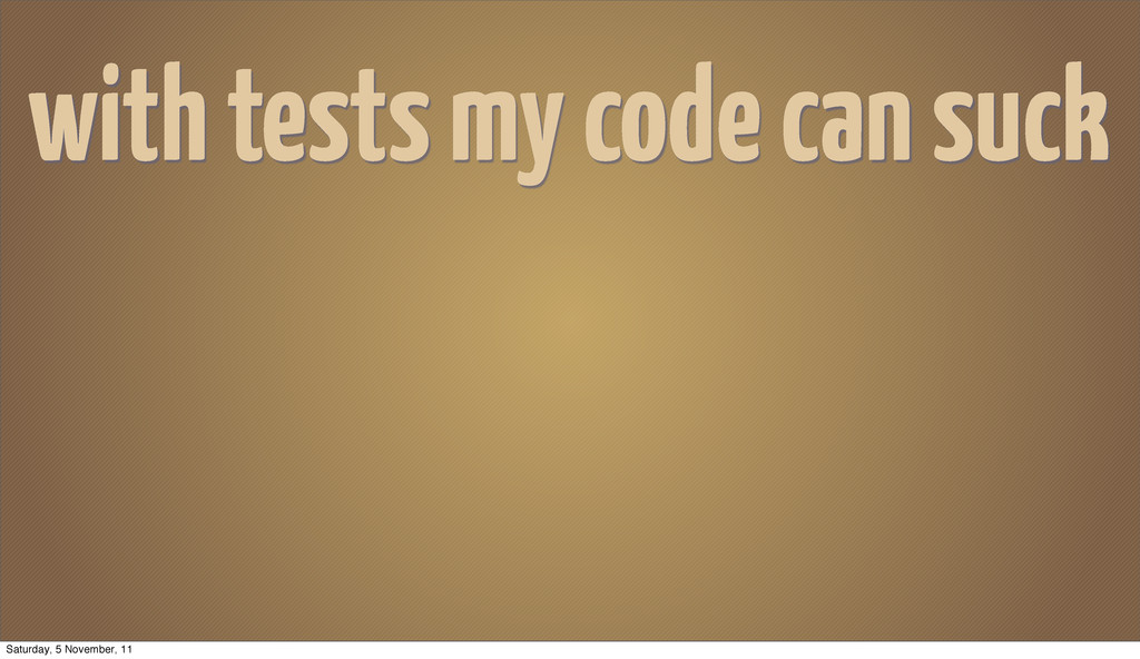 with tests my code can suck Saturday, 5 Novembe...