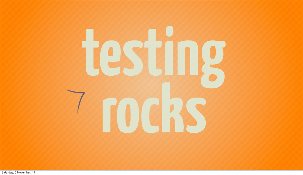 testing rocks Saturday, 5 November, 11